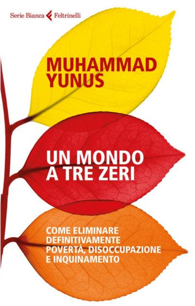 a world of three zeros nuovo libro di muhammad yunus feltrinelli eocnomia sociale social business